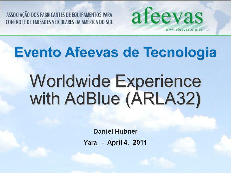 Worldwide Experience with AdBlue (ARLA32) Evento Afeevas de Tecnologia Daniel Hubner Yara - April 4, 2011