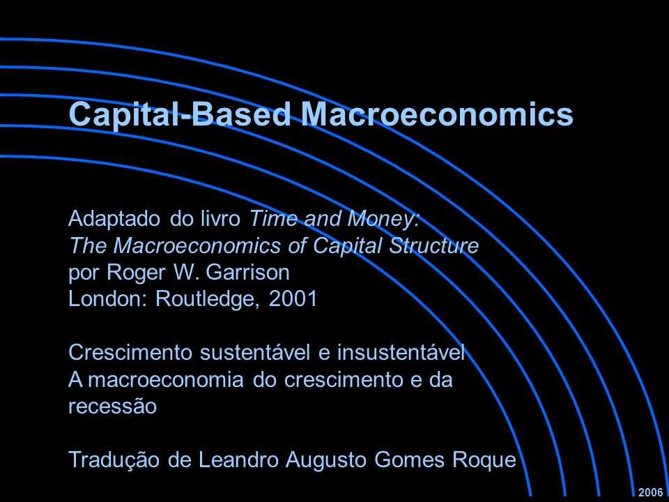 Roger W.Garrison, Time and Money: The Macroeconomics of Capital Structure London: Routledge, 2001.