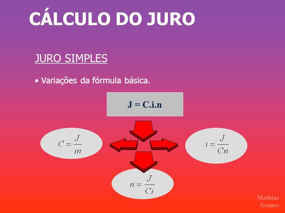 CÁLCULO DO JURO JURO SIMPLES Variações da fórmula básica. J = C.i.n