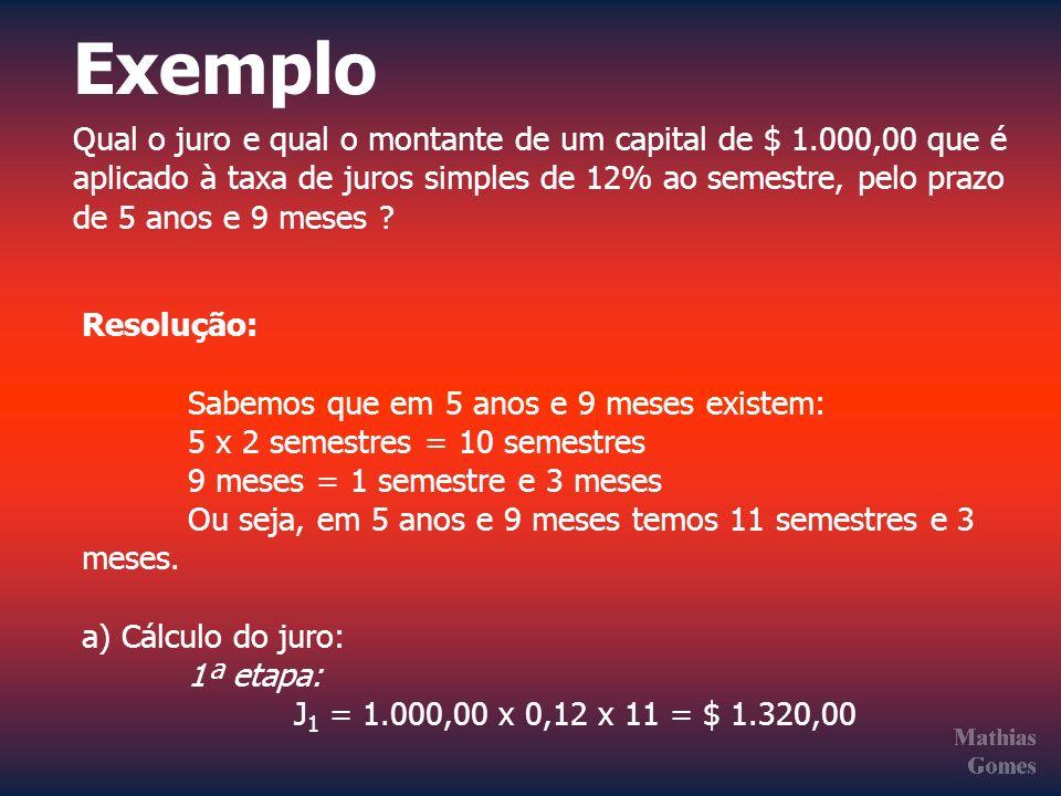 Exemplo Qual o juro e qual o montante de um capital de $ 1.000,00 que é aplicado à taxa de juros simples de 12% ao semestre, pelo prazo de 5 anos e 9