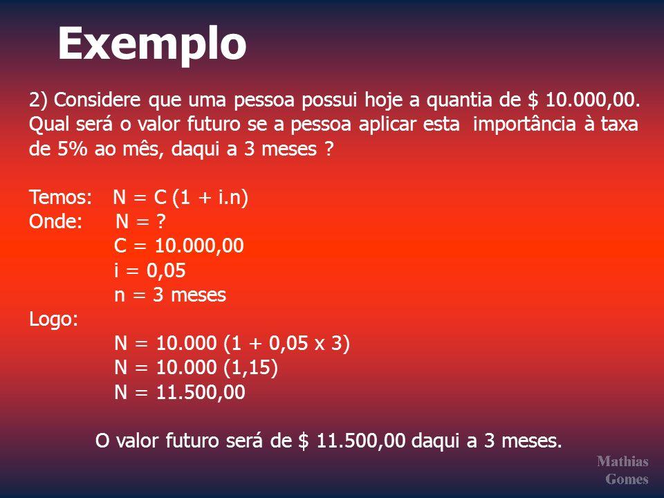 Exemplo 2) Considere que uma pessoa possui hoje a quantia de $ 10.000,00. Qual será o valor futuro se a pessoa aplicar esta importância à taxa de 5% a