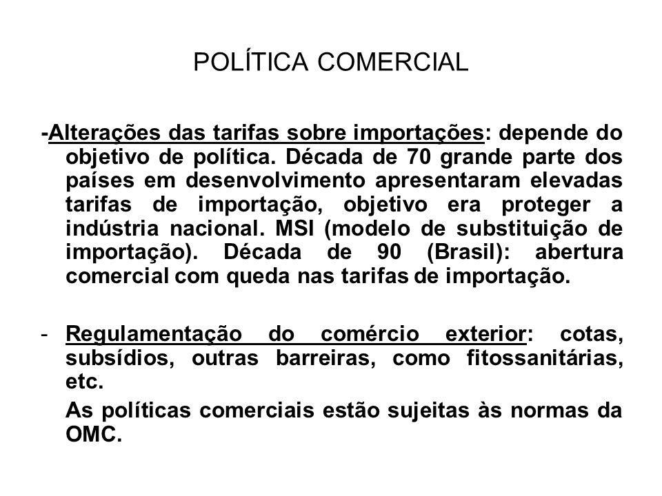 POLÍTICA COMERCIAL -Alterações das tarifas sobre importações: depende do objetivo de política. Década de 70 grande parte dos países em desenvolvimento