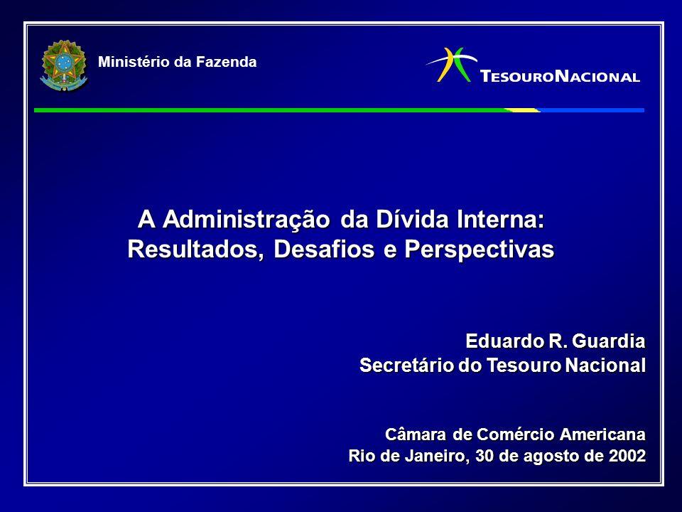 Ministério da Fazenda A Administração da Dívida Interna: Resultados, Desafios e Perspectivas Eduardo R.