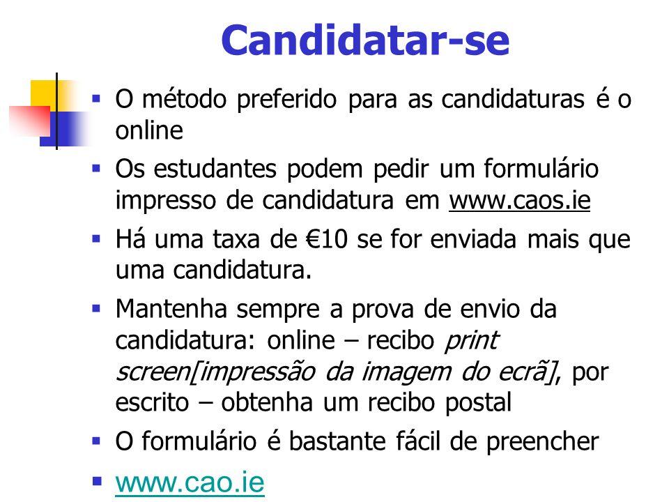 Candidatar-se O método preferido para as candidaturas é o online Os estudantes podem pedir um formulário impresso de candidatura em www.caos.ie Há uma taxa de 10 se for enviada mais que uma candidatura.