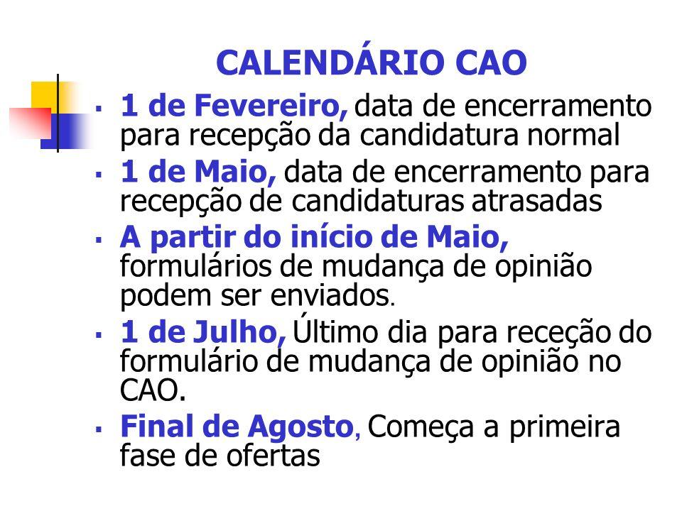 CALENDÁRIO CAO 1 de Fevereiro, data de encerramento para recepção da candidatura normal 1 de Maio, data de encerramento para recepção de candidaturas atrasadas A partir do início de Maio, formulários de mudança de opinião podem ser enviados.