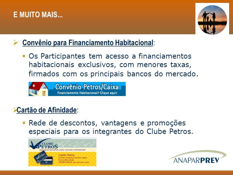 E MUITO MAIS... Convênio para Financiamento Habitacional : Os Participantes tem acesso a financiamentos habitacionais exclusivos, com menores taxas, f