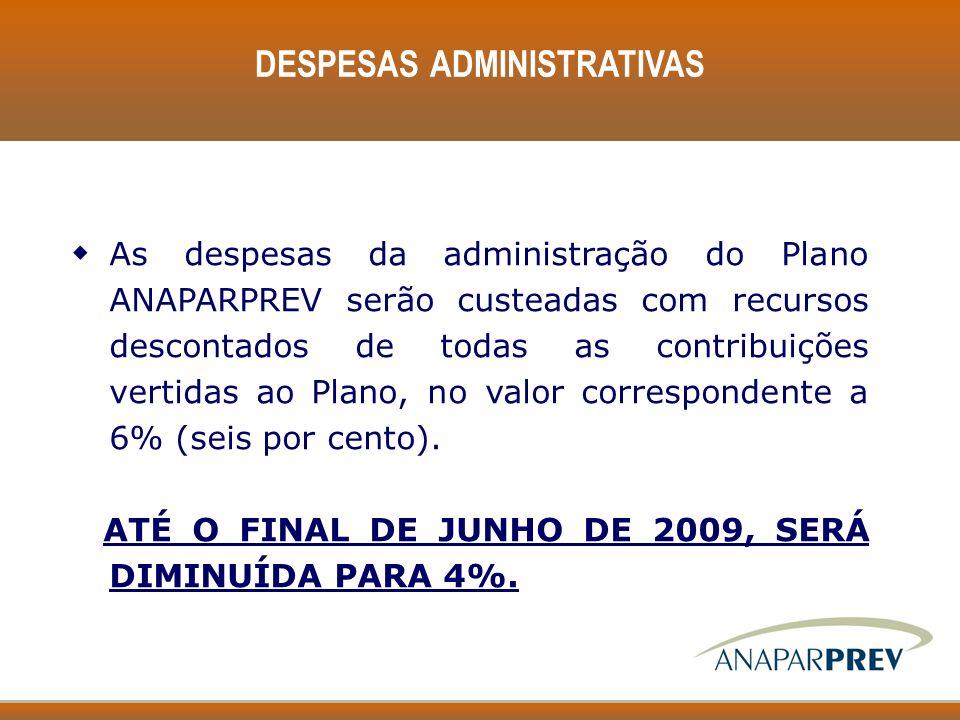 DESPESAS ADMINISTRATIVAS w As despesas da administração do Plano ANAPARPREV serão custeadas com recursos descontados de todas as contribuições vertida
