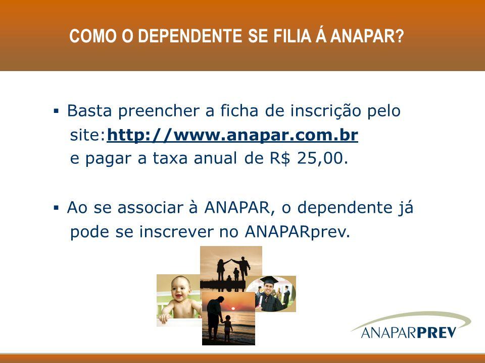 COMO O DEPENDENTE SE FILIA Á ANAPAR? Basta preencher a ficha de inscrição pelo site:http://www.anapar.com.br e pagar a taxa anual de R$ 25,00. Ao se a