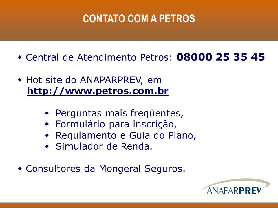 CONTATO COM A PETROS w Central de Atendimento Petros: 08000 25 35 45 w Hot site do ANAPARPREV, em http://www.petros.com.br w Perguntas mais freqüentes