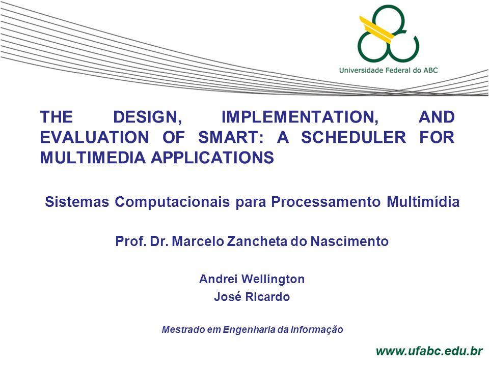 THE DESIGN, IMPLEMENTATION, AND EVALUATION OF SMART: A SCHEDULER FOR MULTIMEDIA APPLICATIONS Sistemas Computacionais para Processamento Multimídia Pro