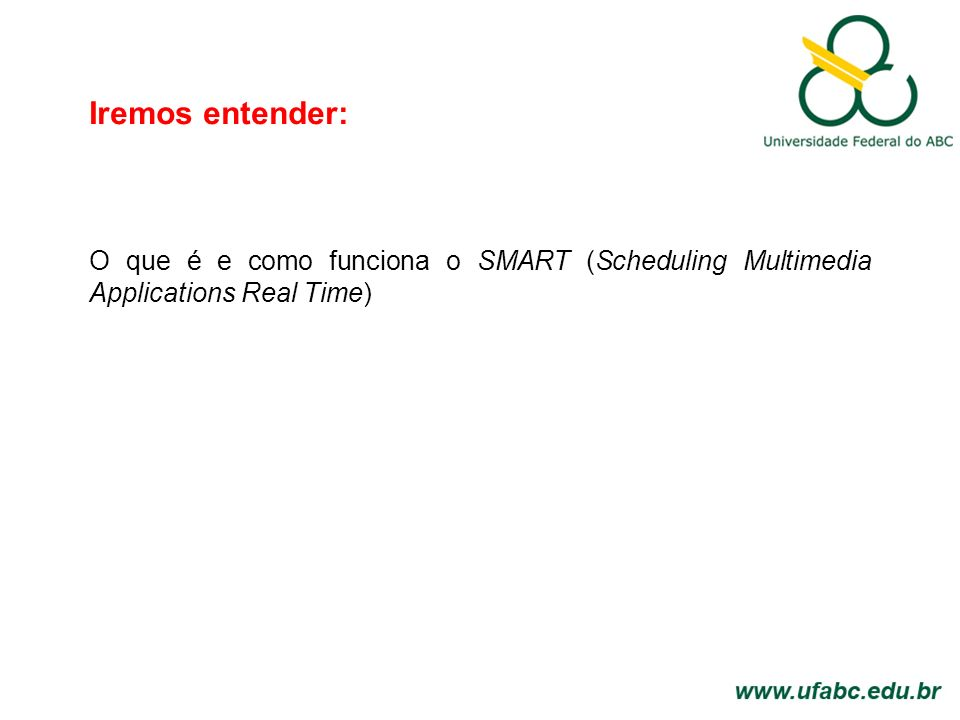 Iremos entender: O que é e como funciona o SMART (Scheduling Multimedia Applications Real Time)