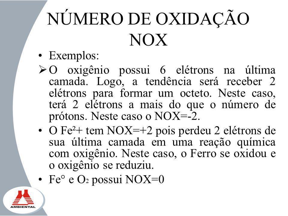 NÚMERO DE OXIDAÇÃO NOX Exemplos: O oxigênio possui 6 elétrons na última camada. Logo, a tendência será receber 2 elétrons para formar um octeto. Neste
