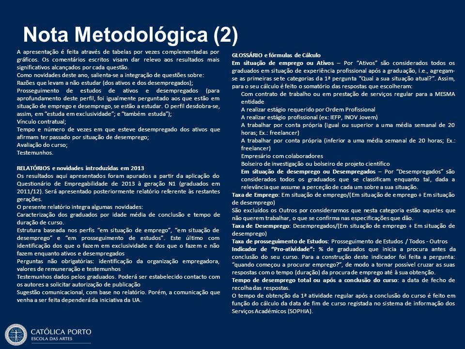 Nota Metodológica (2) A apresentação é feita através de tabelas por vezes complementadas por gráficos. Os comentários escritos visam dar relevo aos re