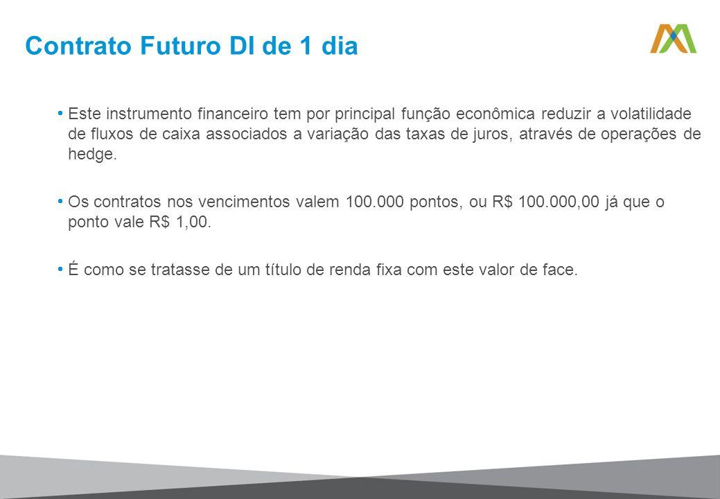 Contrato Futuro DI de 1 dia Este instrumento financeiro tem por principal função econômica reduzir a volatilidade de fluxos de caixa associados a vari