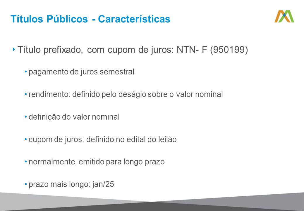 Títulos Públicos - Características Título prefixado, com cupom de juros: NTN- F (950199) pagamento de juros semestral rendimento: definido pelo desági