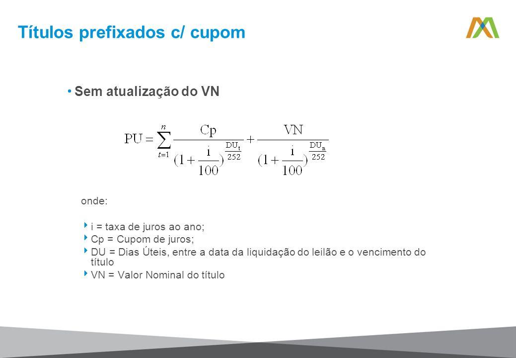 Sem atualização do VN onde: i = taxa de juros ao ano; Cp = Cupom de juros; DU = Dias Úteis, entre a data da liquidação do leilão e o vencimento do tít