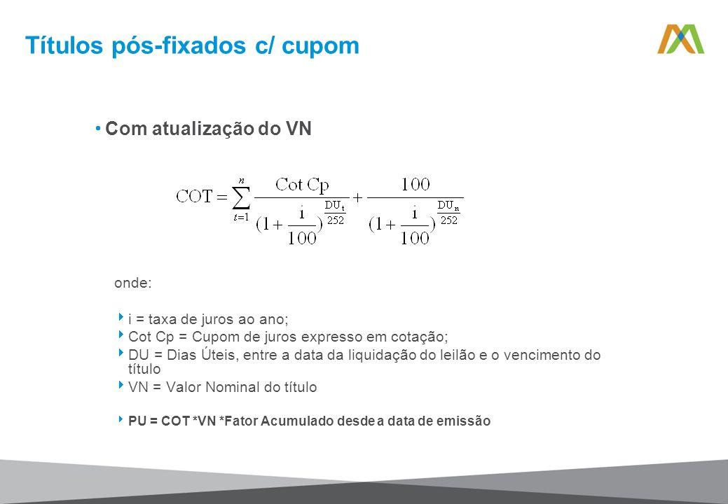 Com atualização do VN onde: i = taxa de juros ao ano; Cot Cp = Cupom de juros expresso em cotação; DU = Dias Úteis, entre a data da liquidação do leil