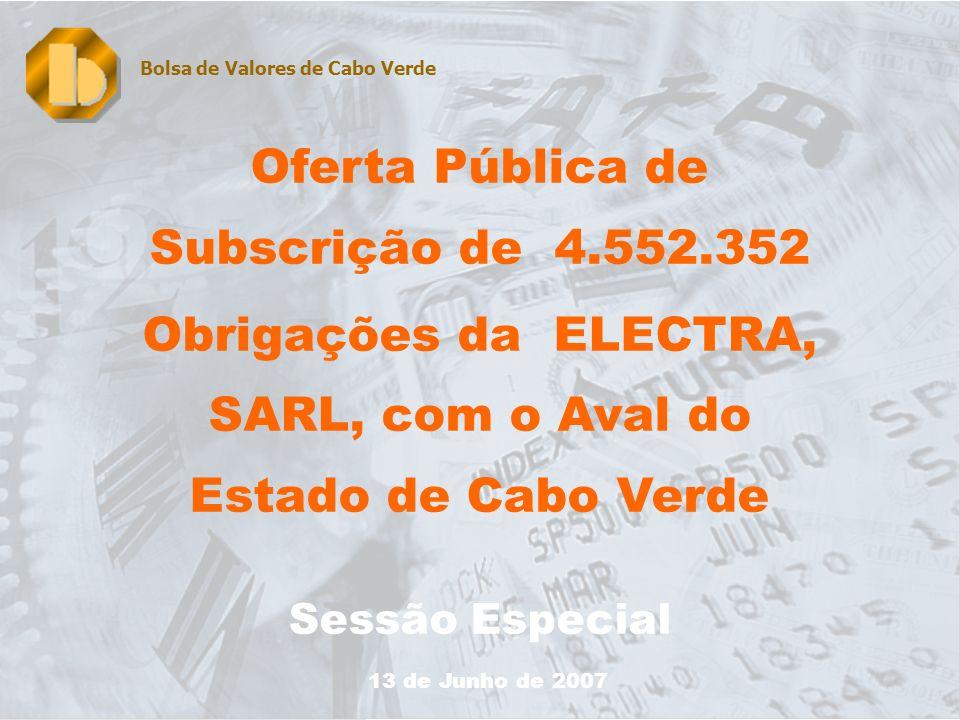 1 Oferta Pública de Subscrição de 4.552.352 Obrigações da ELECTRA, SARL, com o Aval do Estado de Cabo Verde Sessão Especial Bolsa de Valores de Cabo Verde 13 de Junho de 2007