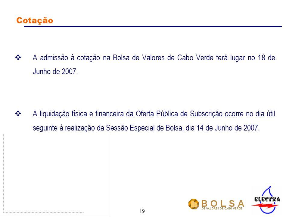 19 Cotação A admissão à cotação na Bolsa de Valores de Cabo Verde terá lugar no 18 de Junho de 2007.
