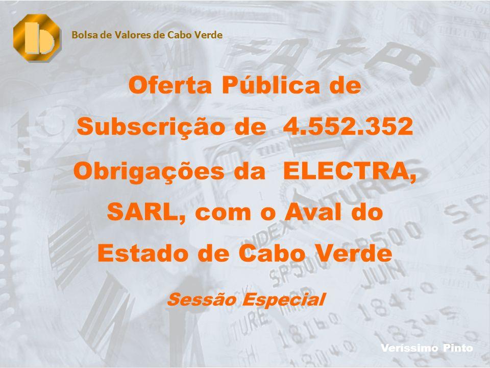 20 Oferta Pública de Subscrição de 4.552.352 Obrigações da ELECTRA, SARL, com o Aval do Estado de Cabo Verde Sessão Especial Bolsa de Valores de Cabo Verde Veríssimo Pinto