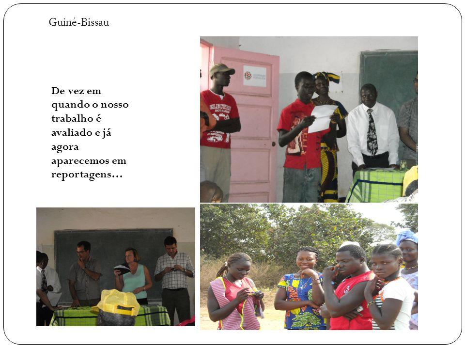 De vez em quando o nosso trabalho é avaliado e já agora aparecemos em reportagens… Guiné-Bissau
