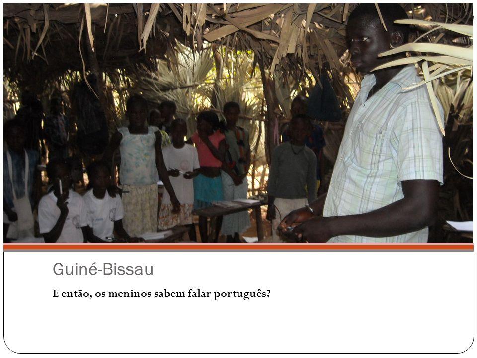 Guiné-Bissau E então, os meninos sabem falar português?