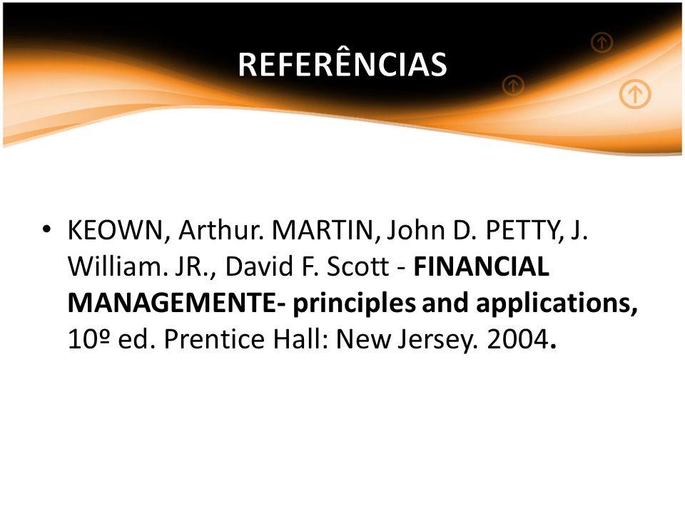KEOWN, Arthur. MARTIN, John D. PETTY, J. William. JR., David F. Scott - FINANCIAL MANAGEMENTE- principles and applications, 10º ed. Prentice Hall: New