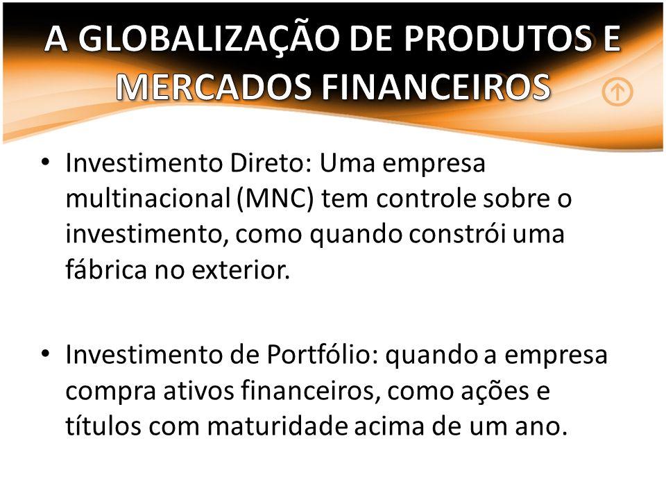 Investimento Direto: Uma empresa multinacional (MNC) tem controle sobre o investimento, como quando constrói uma fábrica no exterior. Investimento de