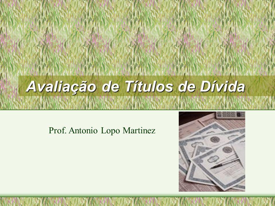 Avaliação de Títulos de Dívida Prof. Antonio Lopo Martinez