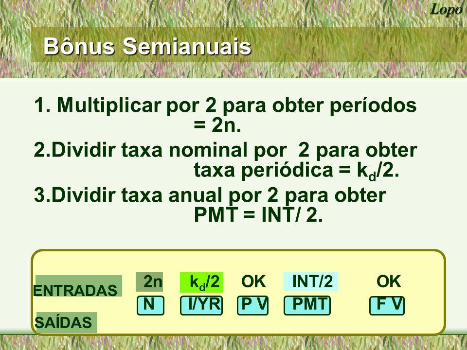 Lopo 2(10) 13/2 100/2 20 6.5 50 1000 NI/YR PV PMTFV - 834,72 Valor de um bônus semianual de 10 anos, copoun de 10%, se k d = 13%.