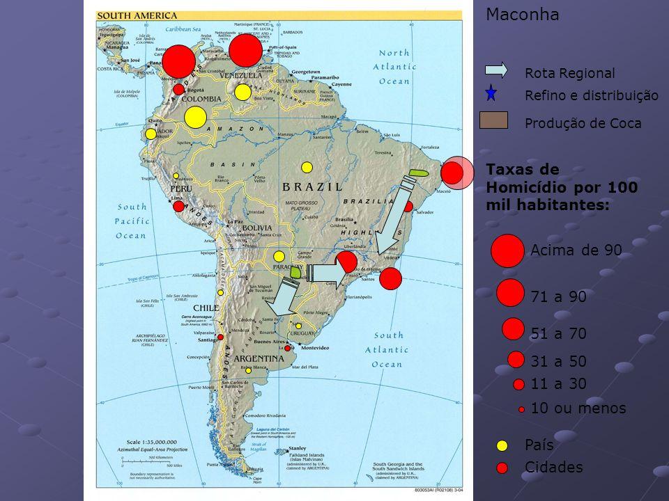 10 ou menos 11 a 30 31 a 50 51 a 70 71 a 90 Acima de 90 Taxas de Homicídio por 100 mil habitantes: País Cidades Produção de Coca Refino e distribuição Rota Regional Maconha