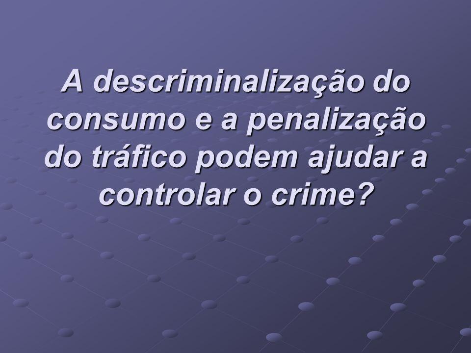 A descriminalização do consumo e a penalização do tráfico podem ajudar a controlar o crime