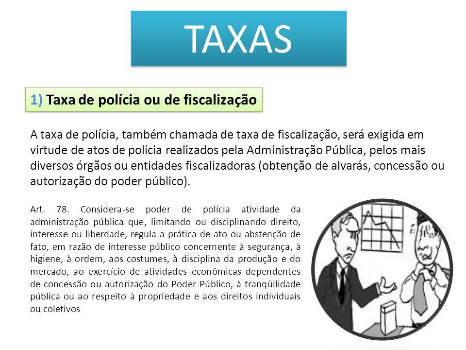 TAXAS 1) Taxa de polícia ou de fiscalização Art. 78. Considera-se poder de polícia atividade da administração pública que, limitando ou disciplinando
