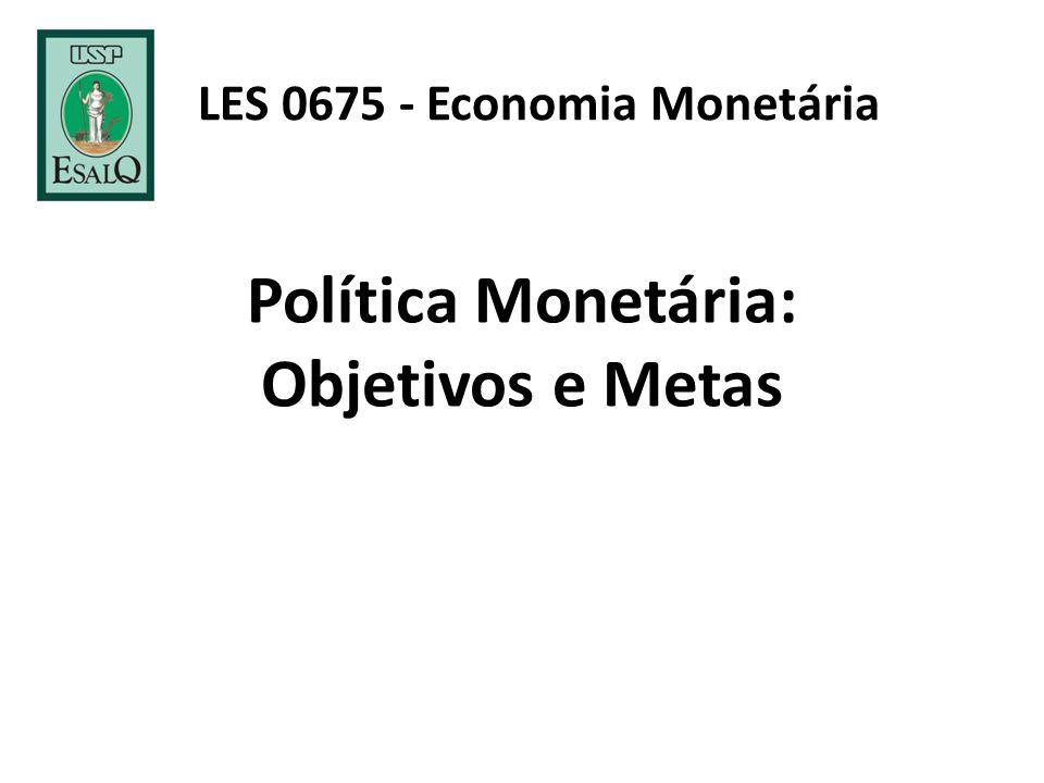 Política Monetária: Objetivos e Metas LES 0675 - Economia Monetária
