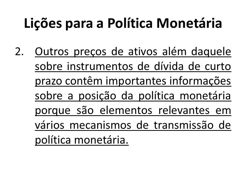 Lições para a Política Monetária 2.Outros preços de ativos além daquele sobre instrumentos de dívida de curto prazo contêm importantes informações sob