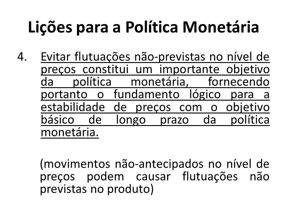 Lições para a Política Monetária 4.Evitar flutuações não-previstas no nível de preços constitui um importante objetivo da política monetária, fornecen