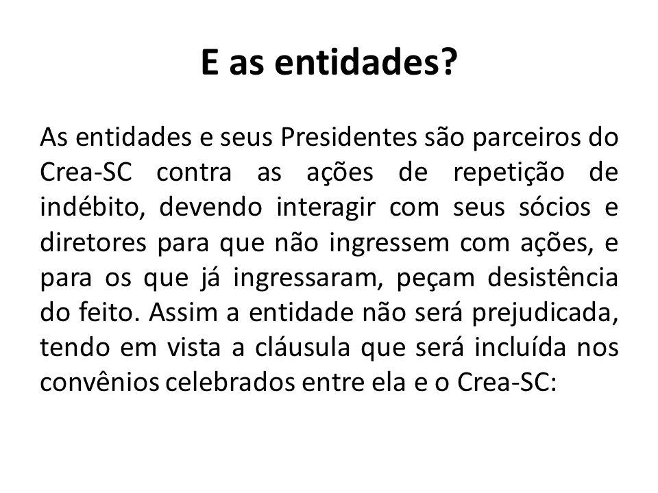 E as entidades? As entidades e seus Presidentes são parceiros do Crea-SC contra as ações de repetição de indébito, devendo interagir com seus sócios e