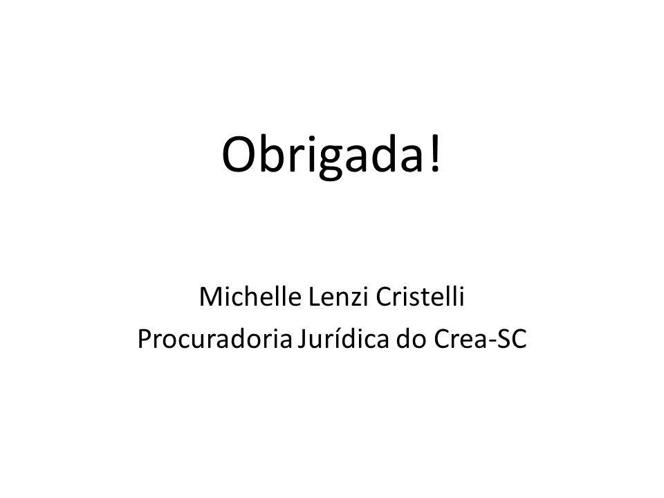 Obrigada! Michelle Lenzi Cristelli Procuradoria Jurídica do Crea-SC