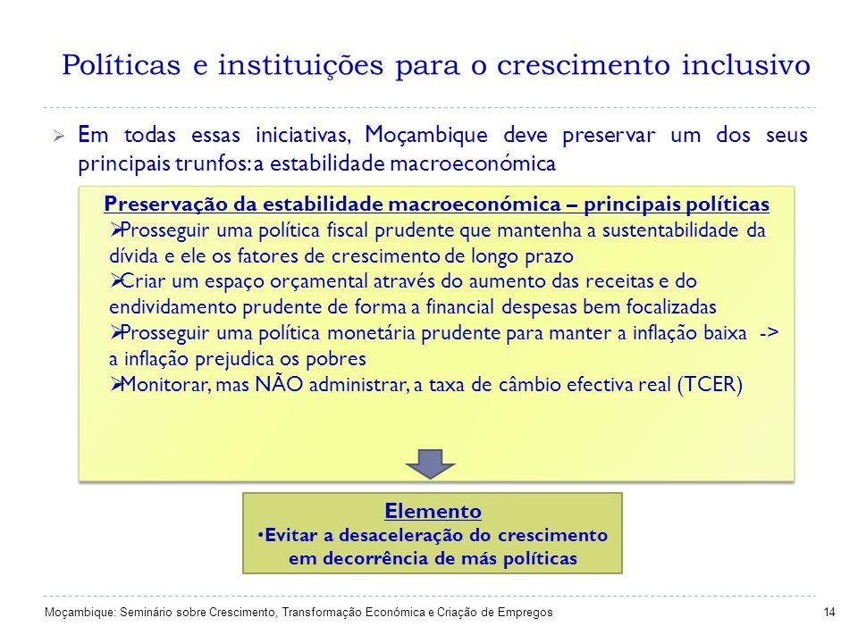 Políticas e instituições para o crescimento inclusivo 14 Em todas essas iniciativas, Moçambique deve preservar um dos seus principais trunfos: a estab