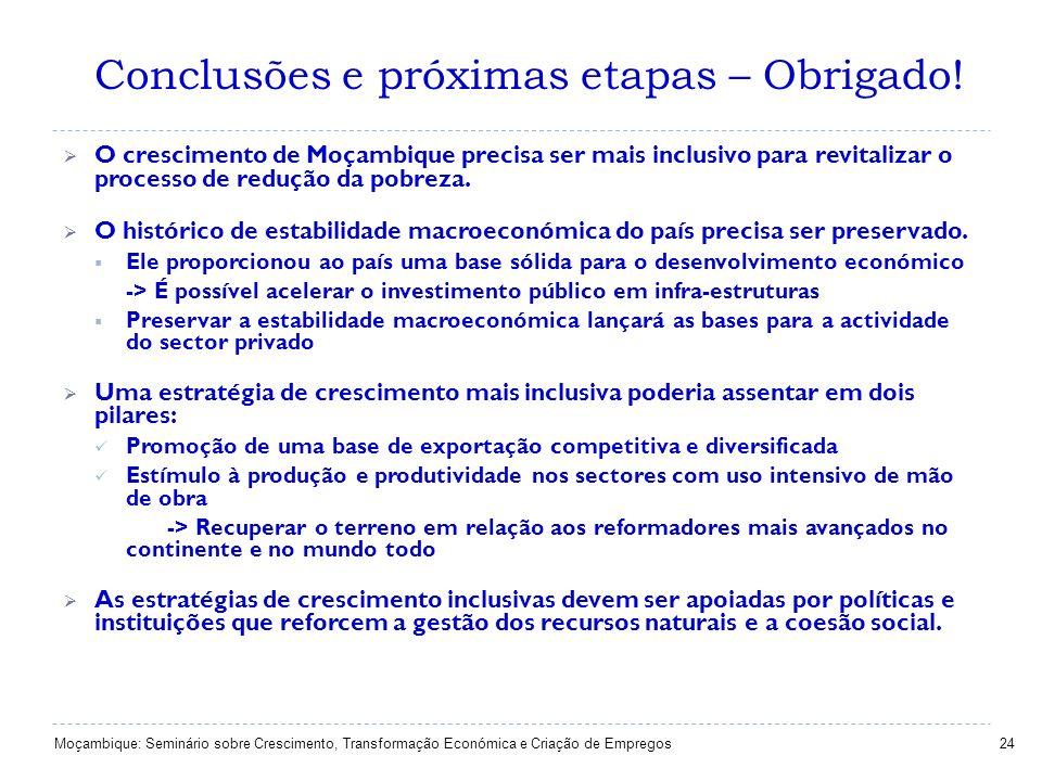 Conclusões e próximas etapas – Obrigado! 24 O crescimento de Moçambique precisa ser mais inclusivo para revitalizar o processo de redução da pobreza.