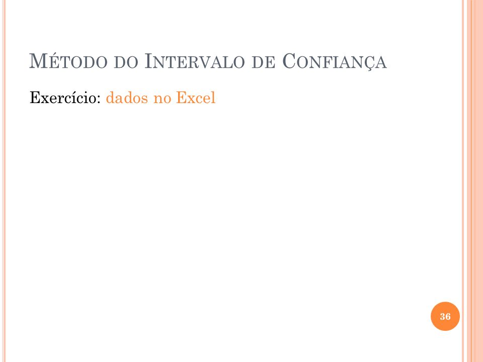M ÉTODO DO I NTERVALO DE C ONFIANÇA Exercício: dados no Excel 36