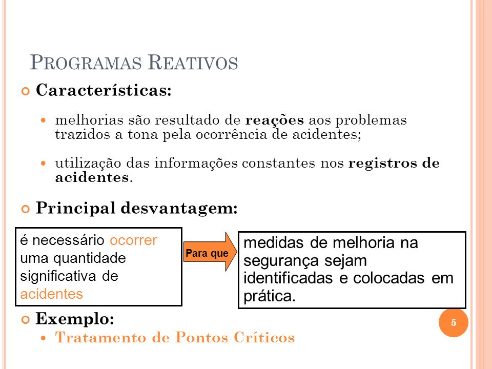P ROGRAMAS R EATIVOS Características: melhorias são resultado de reações aos problemas trazidos a tona pela ocorrência de acidentes; utilização das in
