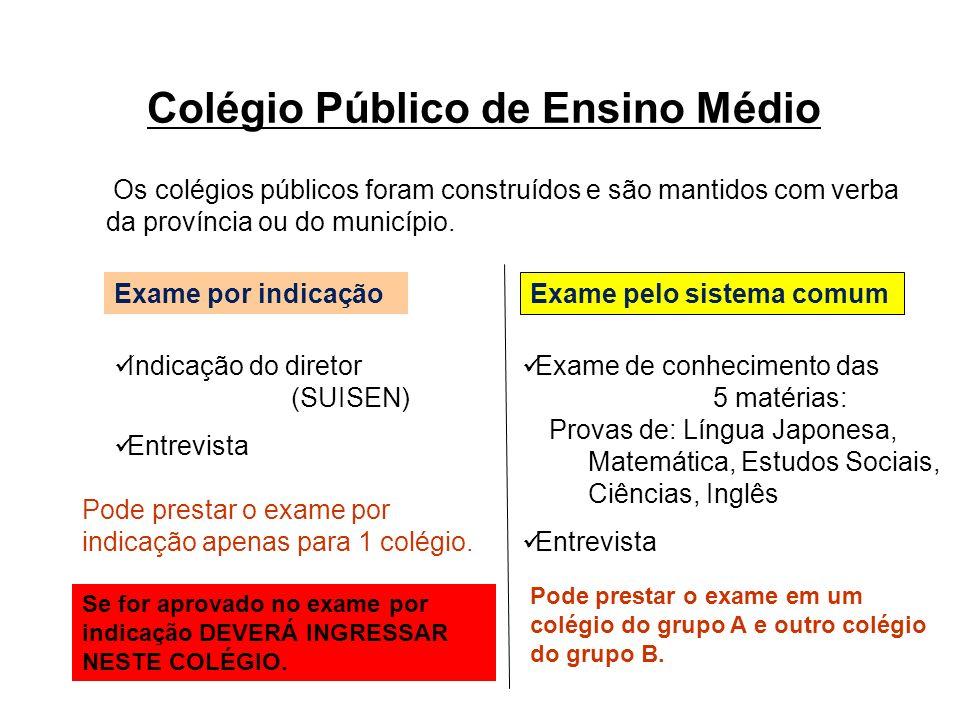 Colégio Público de Ensino Médio Os colégios públicos foram construídos e são mantidos com verba da província ou do município. Exame pelo sistema comum