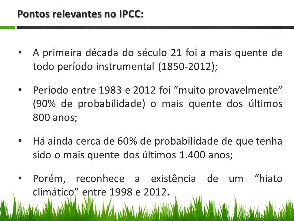 Pontos relevantes no IPCC: A primeira década do século 21 foi a mais quente de todo período instrumental (1850-2012); Período entre 1983 e 2012 foi muito provavelmente (90% de probabilidade) o mais quente dos últimos 800 anos; Há ainda cerca de 60% de probabilidade de que tenha sido o mais quente dos últimos 1.400 anos; Porém, reconhece a existência de um hiato climático entre 1998 e 2012.