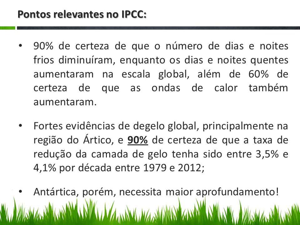 Pontos relevantes no IPCC: 90% de certeza de que as taxas médias de CO2, metano e óxido nitroso do último século sejam as mais altas dos últimos 22 mil anos; Mudanças na irradiação solar e a atividade vulcânica contribuíram com uma pequena fração da alteração climática; 95% de certeza de que a influência humana sobre o clima causou mais da metade do aumento da temperatura observado entre 1951 e 2010.