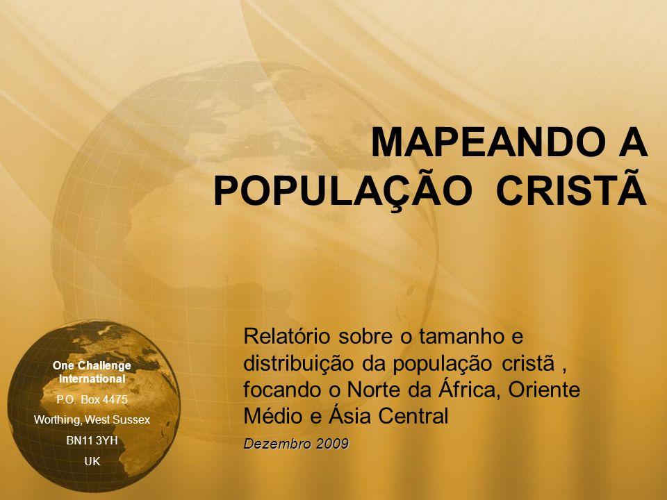 MAPEANDO A POPULAÇÃO CRISTÃ Relatório sobre o tamanho e distribuição da população cristã, focando o Norte da África, Oriente Médio e Ásia Central Deze