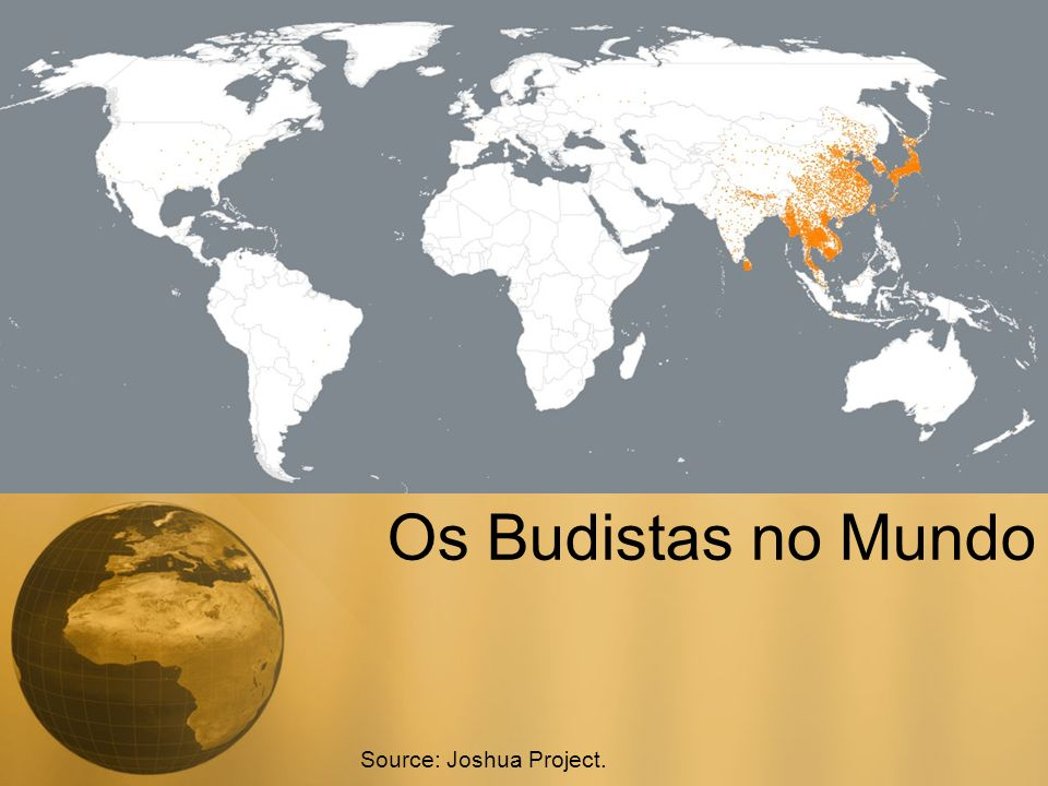 Os Budistas no Mundo Source: Joshua Project.
