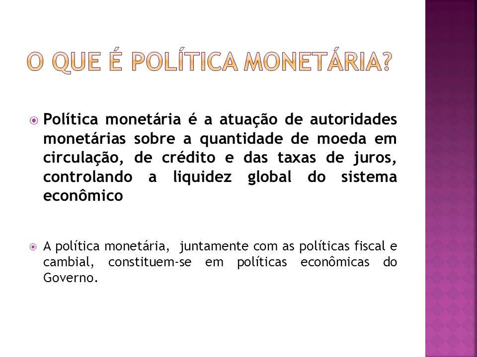 Política monetária é a atuação de autoridades monetárias sobre a quantidade de moeda em circulação, de crédito e das taxas de juros, controlando a liq