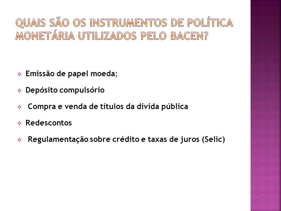 Emissão de papel moeda; Depósito compulsório Compra e venda de títulos da dívida pública Redescontos Regulamentação sobre crédito e taxas de juros (Se