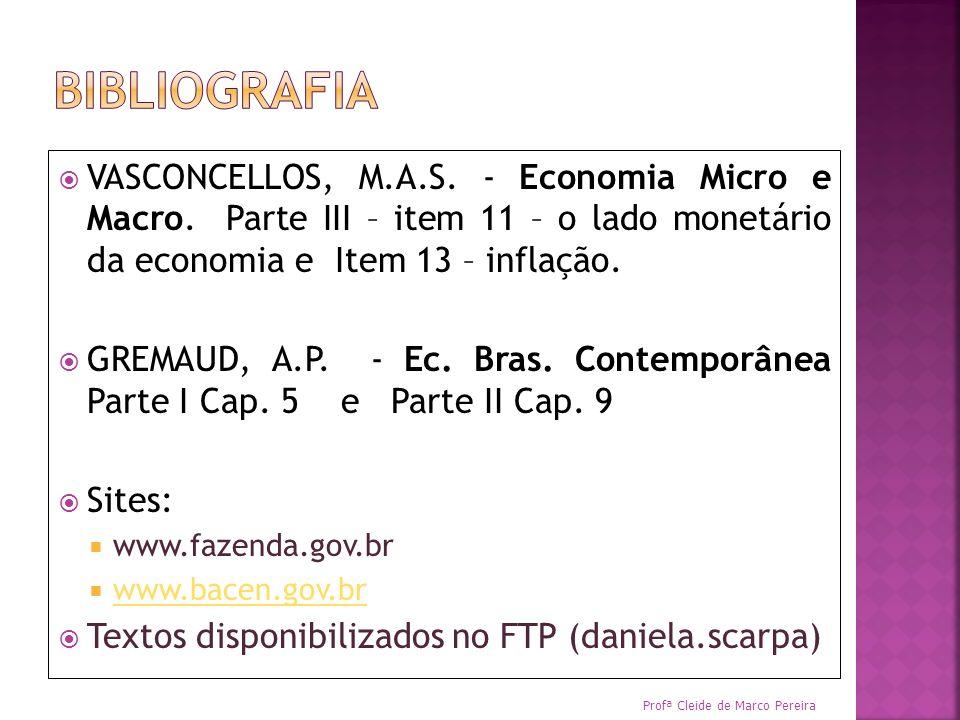 VASCONCELLOS, M.A.S. - Economia Micro e Macro. Parte III – item 11 – o lado monetário da economia e Item 13 – inflação. GREMAUD, A.P. - Ec. Bras. Cont